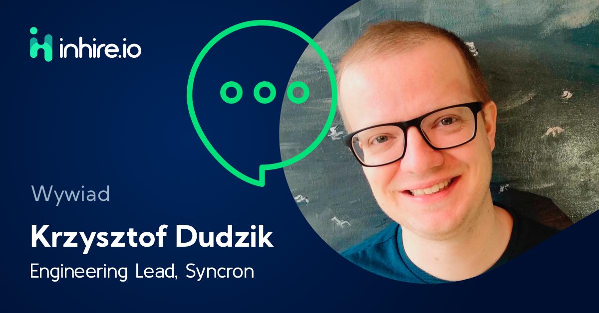 Jak się pracuje, programuje i awansuje w Syncron – wywiad z Krzysztofem Dudzikiem