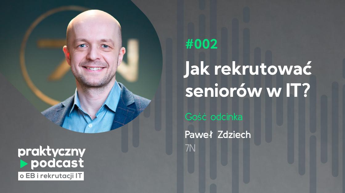 #002 Jak rekrutować seniorów w IT? Paweł Zdziech, 7N