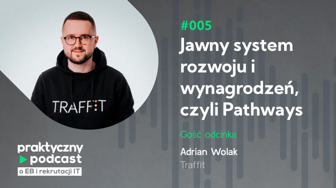 #005 Jawny system rozwoju i wynagrodzeń, czyli Pathways, Adrian Wolak, Traffit