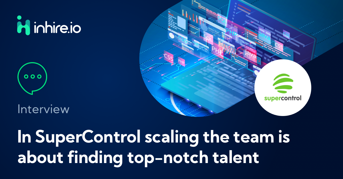 In SuperControl scaling the team is about finding top-notch talent