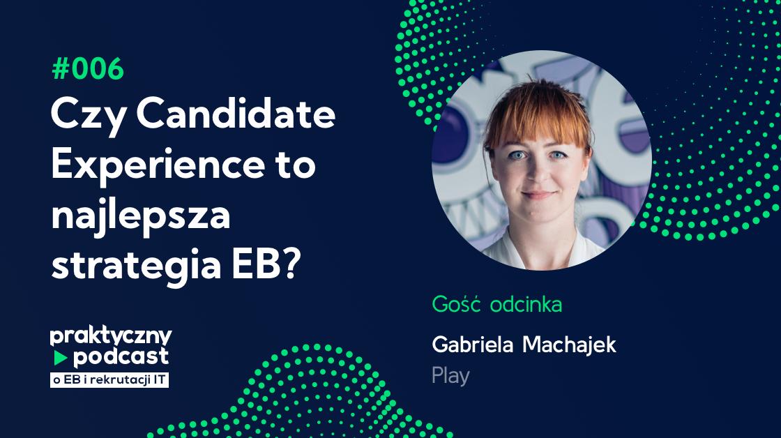 #006 Czy Candidate Experience to najlepsza strategia EB? Gabriela Machajek, Play