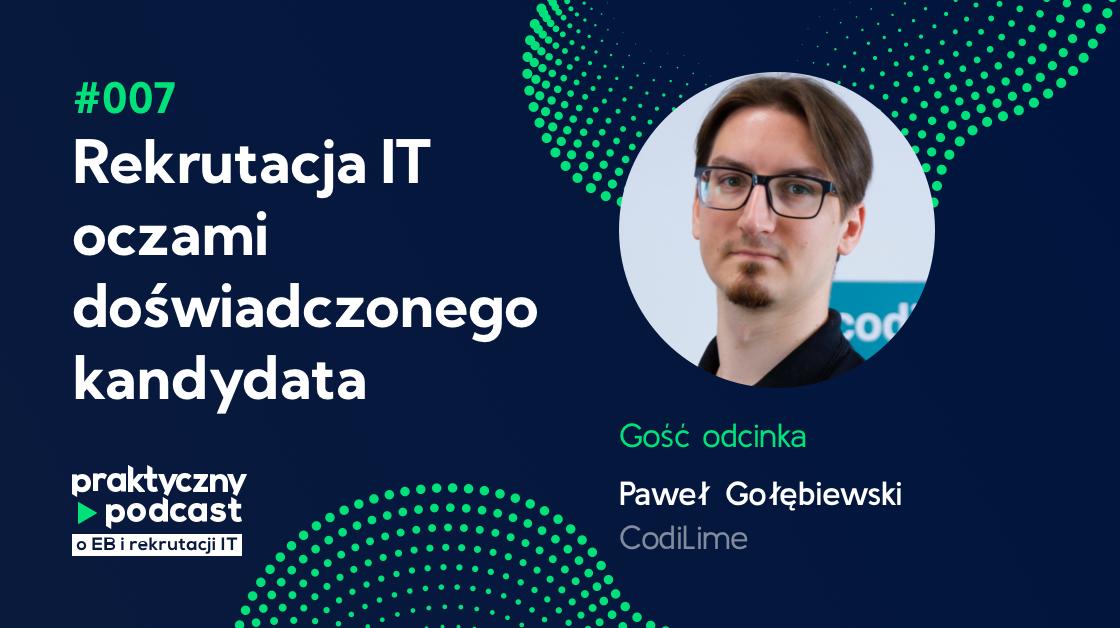 #007 Rekrutacja IT oczami doświadczonego kandydata, Paweł Gołębiewski, CodiLime